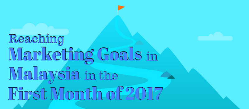 Reaching Marketing Goals in Malaysia in the First Month of 2017