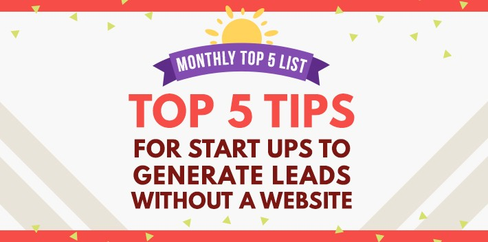 Monthly Top 5 List: Tips for Startups to Generate Leads without a Website
