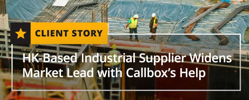 HK-Based-Industrial-Supplier-Widens-Market-Lead-with-Callbox's-Help-CASE-STUDY